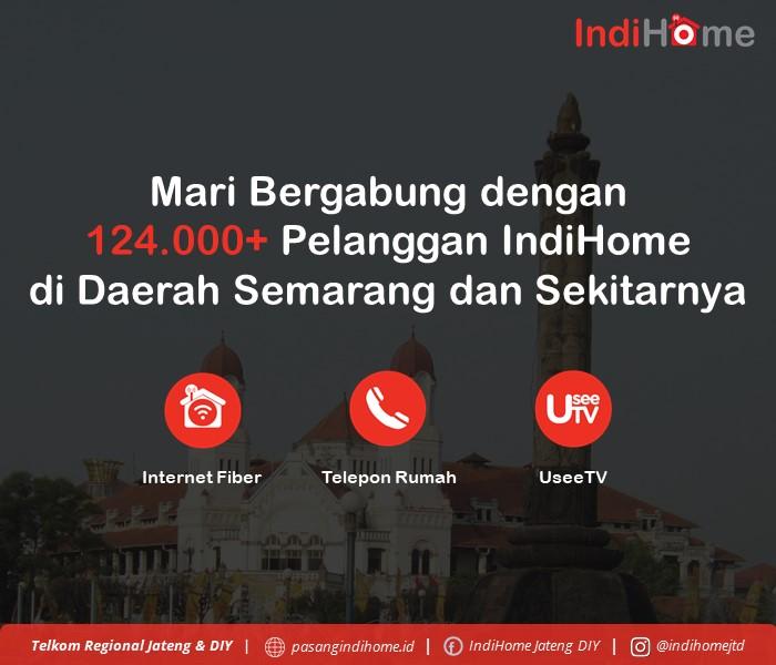 Mari Bergabung dengan 124.000+ Pelanggan IndiHome di Daerah Semarang dan Sekitarnya